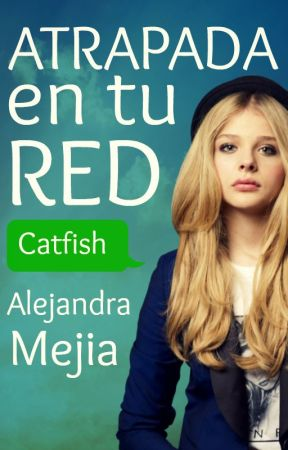 Atrapada en tu red (Catfish) by AlejaMejia4