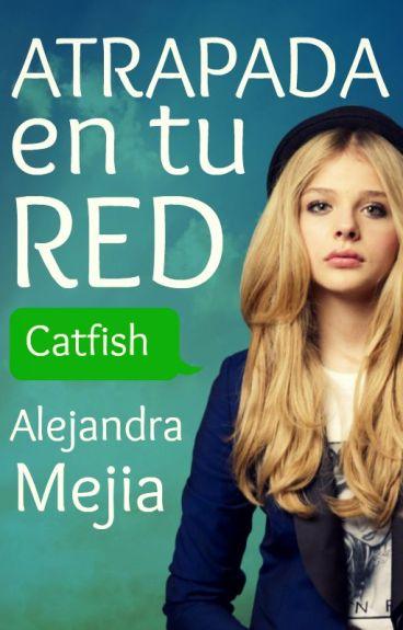 Atrapada en tu red (Catfish) by AlejaMejia4