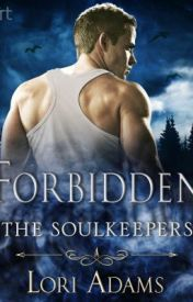 FORBIDDEN: THE SOULKEEPERS by LoriAdams33