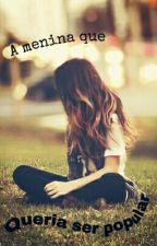 A menina que queria ser Popular by fiveyearsold