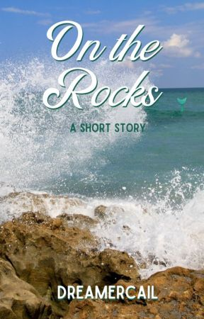 On the Rocks (Short Story) by DreamerCail