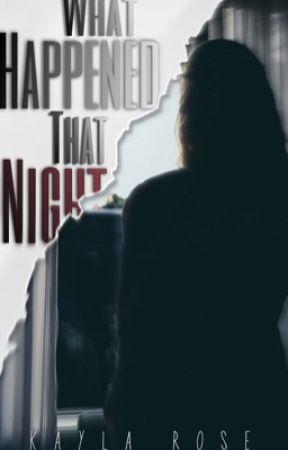 What Happened That Night by kaylajolivett