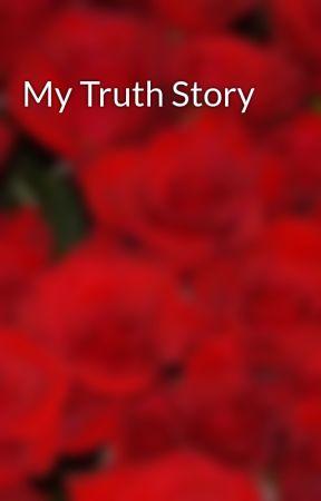 My Truth Story by -BloodScarletDreams-