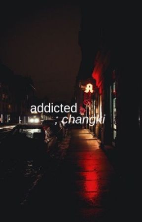 addicted ; changki  by Paelucy
