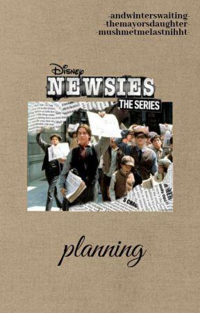 NEWSIES: The Series (Planning) by -mushmetmelastnight-