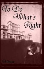 To Do What's Right (Novella) by Mimm83