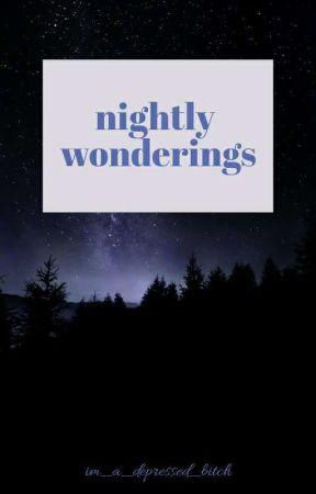 nightly wonderings by im_a_depressed_bitch