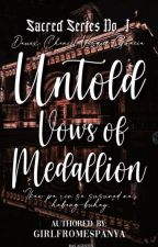 Untold Vows of Medallion (ONHOLD) by GirlFromEspanya