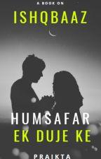 Ishqbaaz - Humsafar ek duje ke (Completed) by ishkara_forever