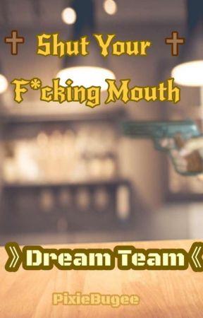 ✝︎Shut Your F*cking Mouth✝︎ 》Dream Team AU《 by PixieBugee