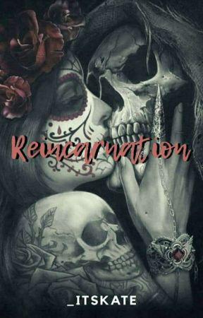 Reincarnation  by _ItsKate