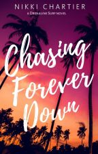 Chasing Forever Down (Drenaline Surf, #1) [Wattpad Featured Story] | ✔ by NikGodwin
