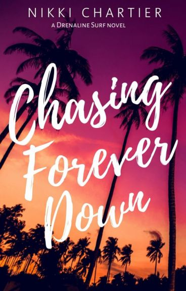 Chasing Forever Down (Drenaline Surf, #1) [Wattpad Featured Story]