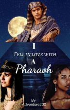 I fell in Love with a Pharaoh by Adventure200