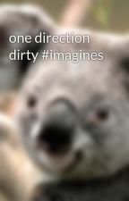 one direction dirty #imagines by nikkihoran23