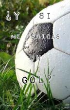 ¿Y si me dedicas un gol? [Pausada] by Dream_and_texts