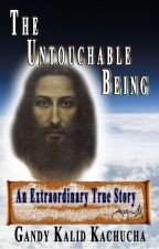 The Untouchable Being - An Extraordinary True Story by Kachucha