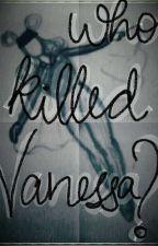 WHO KILLED VANESSA? by Sky_1412005