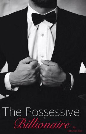 The Possessive Billionaire  by princess_kei