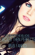 Rejected then perfected (BVB fanfic) by Andyxbatman