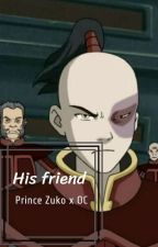 His friend | Prince Zuko x OC by know-it-all-chaser