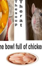 The soup the rat and the bowl full of chicken fat  by EmptySakuras