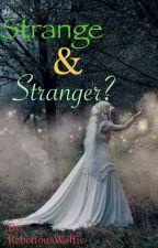 Strange and, Stranger? by courteuswolfie