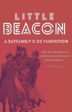 Little Beacon- A BATFAMILY X OC FANFIC by JumpyBox13