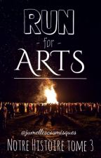 Run For Arts (Notre Histoire Tome 3) by JumellesCosmisques