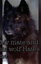 My Mate And His Wolf Hates Me by BobCatGirl