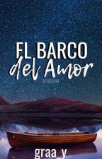El Barco del Amor ( Untold Series # 1 ) [ On Going ]  by graa_y
