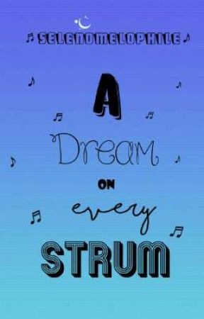 A Dream On Every Strum by selenomelophile