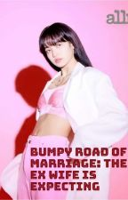 The Bumpy Road of Marriage: The Ex-Wife Is Expecting by Mncr_Qn
