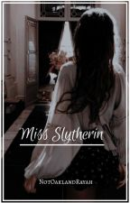 Miss Slytherin  by NotOaklandRayah