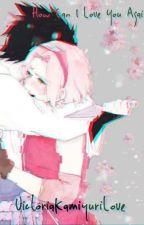 How can I love you again? ~SasuSaku by VictoriaKamiyuriLove