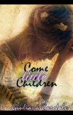 Come Little Children: Book I by Giulianaloves