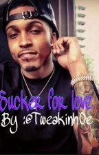 Sucker for love by TweakinH0e