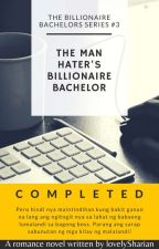 TBBS3: The Man Hater's Billionaire Bachelor (COMPLETED)✔ by lovelySharian