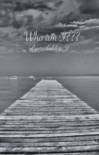 Who am I???  by ashleyj4ever
