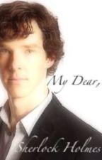 My Dear, Sherlock Holmes. by h_belle13