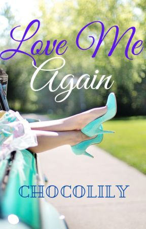 Love Me Again by ChocoLily