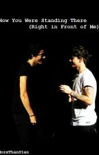 Now You Were Standing There (Right in Front of Me) || Larry au by MoreThanStan