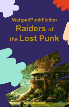 Raiders of the Lost Punk by WattpadPunkFiction
