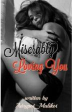 Miserably Loving You by Adrypot_Malikot