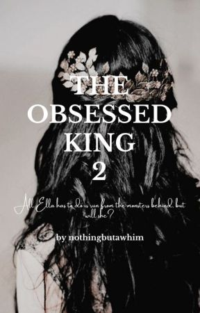 The Obsessed King 2 [Book Two] by nothingbutawhim