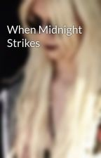 When Midnight Strikes by AnonymousLatina