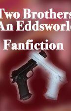 Two Brothers- An Eddsworld Fanfiction by Crazy_fandom_fan