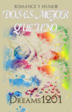Dos Es Mejor Que Uno.  by dreams_1201