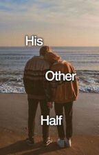 His Other Half by flo_lilyyy_wer