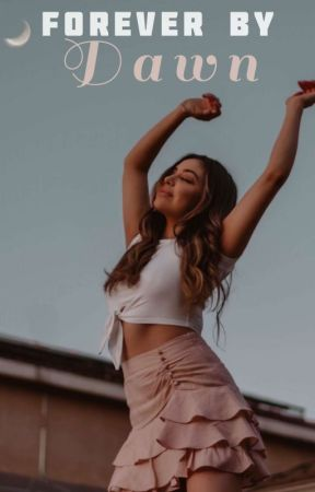 Forever By Dawn  Slow Updates  by XXlive_a_littleXX